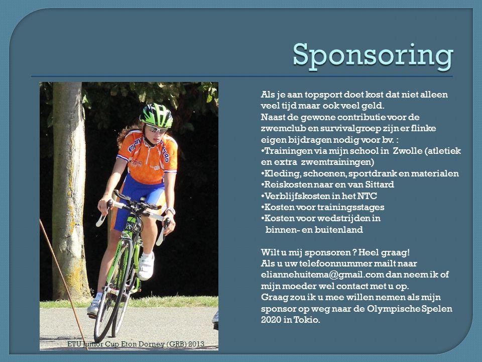 ETU Junior Cup Eton Dorney (GRB) 2013 Als je aan topsport doet kost dat niet alleen veel tijd maar ook veel geld.