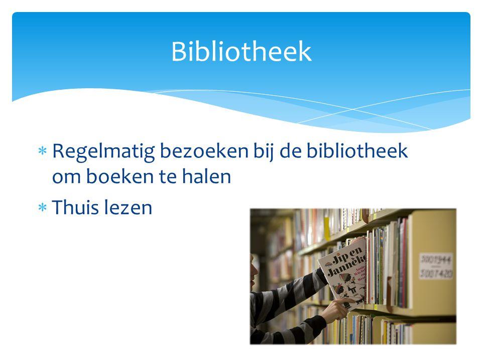  Regelmatig bezoeken bij de bibliotheek om boeken te halen  Thuis lezen Bibliotheek