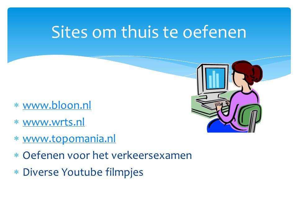  www.bloon.nl www.bloon.nl  www.wrts.nl www.wrts.nl  www.topomania.nl www.topomania.nl  Oefenen voor het verkeersexamen  Diverse Youtube filmpjes