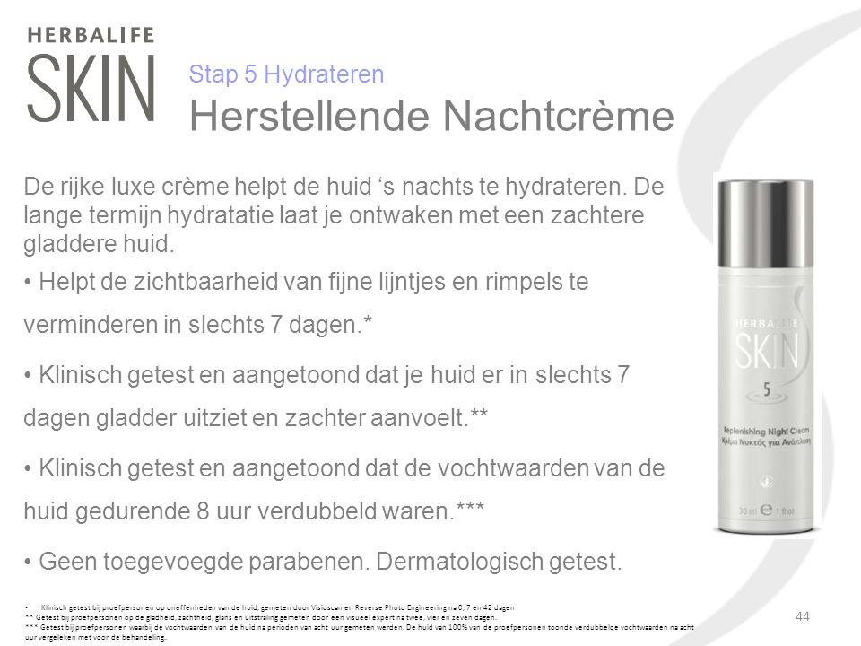 Stap 5 Hydrateren Herstellende Nachtcrème De rijke luxe crème helpt de huid 's nachts te hydrateren. De lange termijn hydratatie laat je ontwaken met