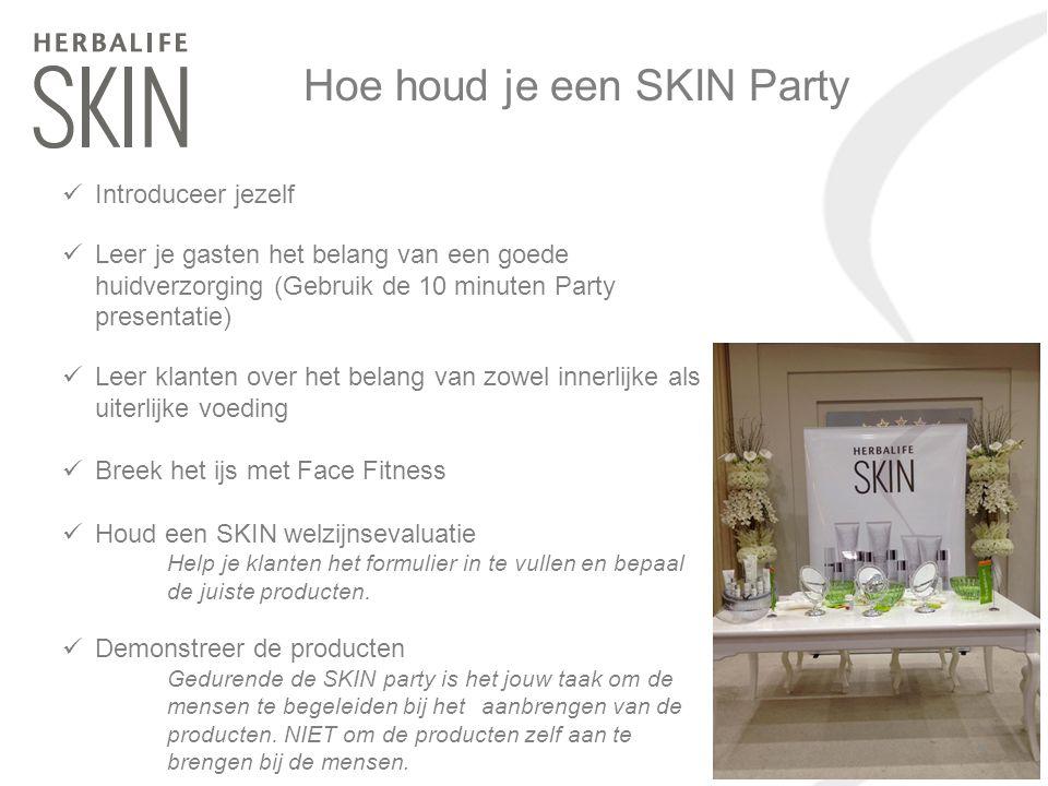 Hoe houd je een SKIN Party Introduceer jezelf Leer je gasten het belang van een goede huidverzorging (Gebruik de 10 minuten Party presentatie) Leer kl