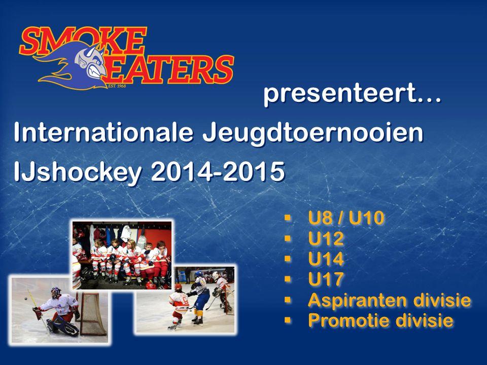  U8 / U10  U12  U14  U17  Aspiranten divisie  Promotie divisie  U8 / U10  U12  U14  U17  Aspiranten divisie  Promotie divisie presenteert… Internationale Jeugdtoernooien IJshockey 2014-2015 presenteert… Internationale Jeugdtoernooien IJshockey 2014-2015