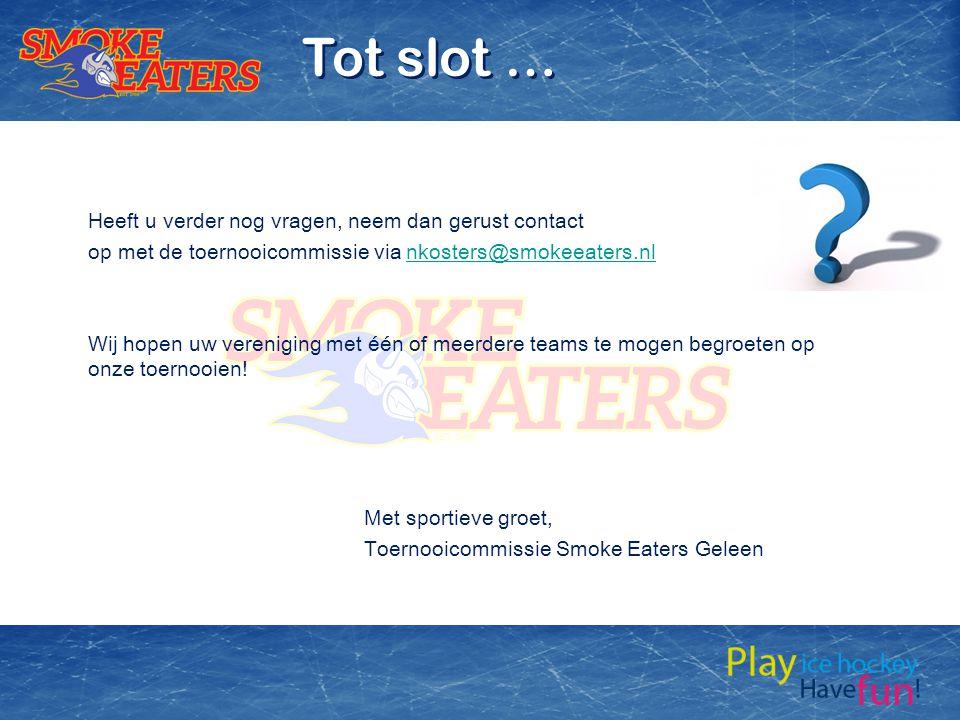 Heeft u verder nog vragen, neem dan gerust contact op met de toernooicommissie via nkosters@smokeeaters.nlnkosters@smokeeaters.nl Wij hopen uw vereniging met één of meerdere teams te mogen begroeten op onze toernooien.