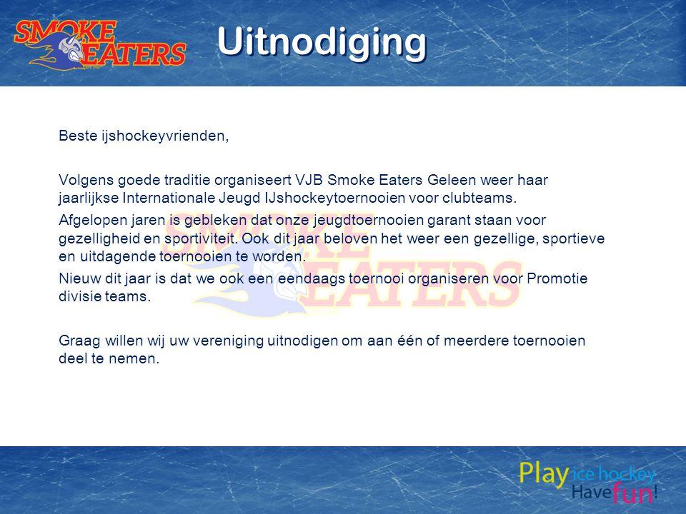 Beste ijshockeyvrienden, Volgens goede traditie organiseert VJB Smoke Eaters Geleen weer haar jaarlijkse Internationale Jeugd IJshockeytoernooien voor clubteams.