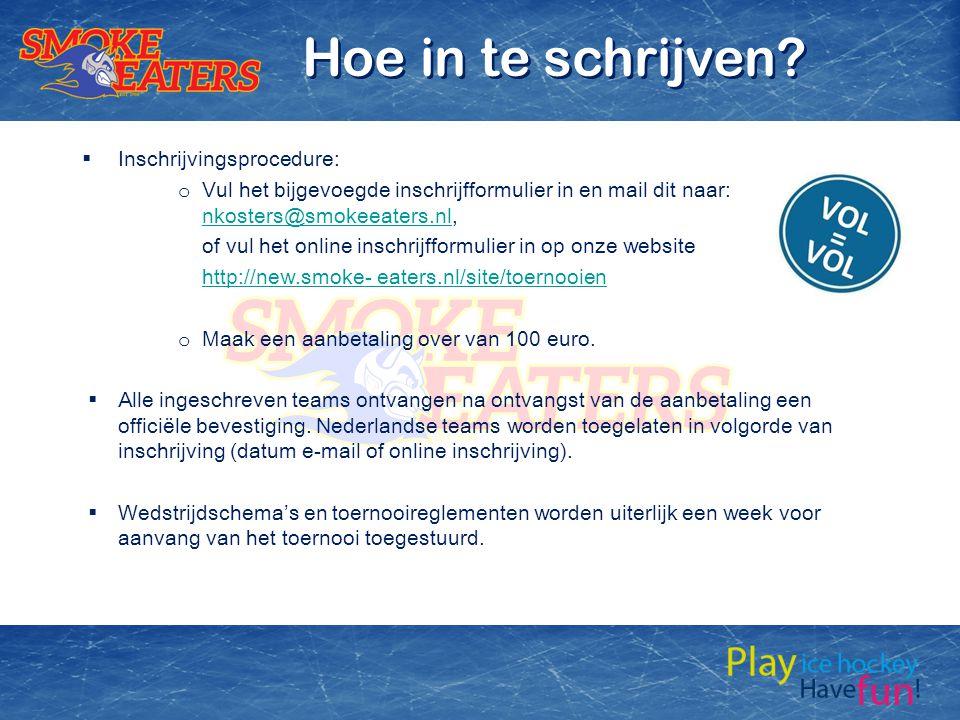  Inschrijvingsprocedure: o Vul het bijgevoegde inschrijfformulier in en mail dit naar: nkosters@smokeeaters.nl, nkosters@smokeeaters.nl of vul het online inschrijfformulier in op onze website http://new.smoke- eaters.nl/site/toernooien o Maak een aanbetaling over van 100 euro.