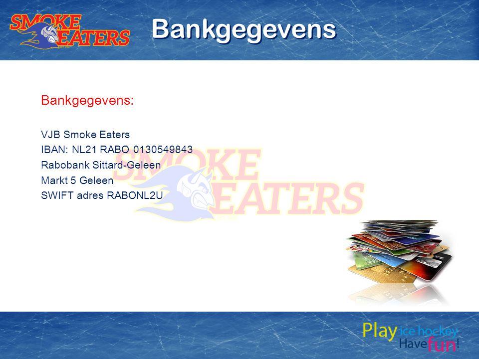 Bankgegevens: VJB Smoke Eaters IBAN: NL21 RABO 0130549843 Rabobank Sittard-Geleen Markt 5 Geleen SWIFT adres RABONL2U Bankgegevens