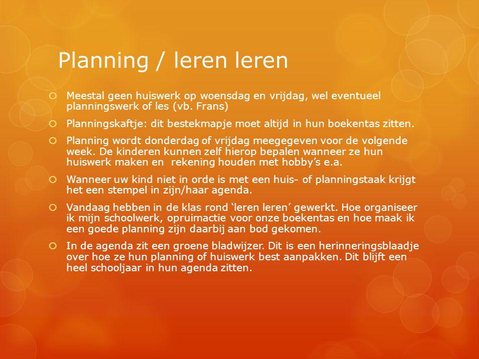 Planning / leren leren  Meestal geen huiswerk op woensdag en vrijdag, wel eventueel planningswerk of les (vb. Frans)  Planningskaftje: dit bestekmap