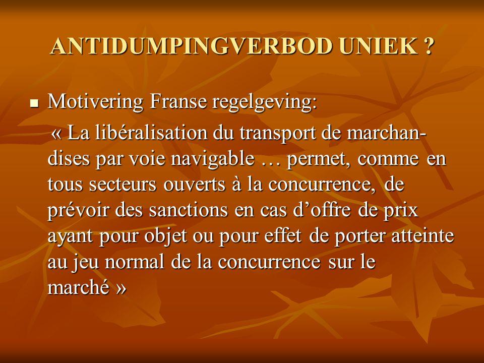 ANTIDUMPINGVERBOD UNIEK ? Motivering Franse regelgeving: Motivering Franse regelgeving: « La libéralisation du transport de marchan- dises par voie na
