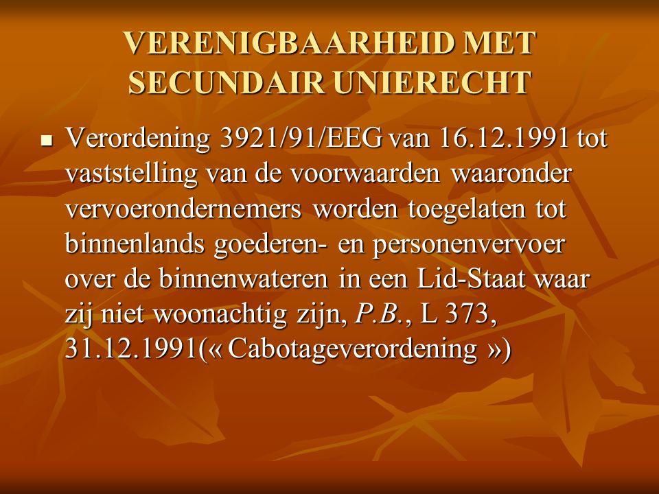 VERENIGBAARHEID MET SECUNDAIR UNIERECHT Verordening 3921/91/EEG van 16.12.1991 tot vaststelling van de voorwaarden waaronder vervoerondernemers worden