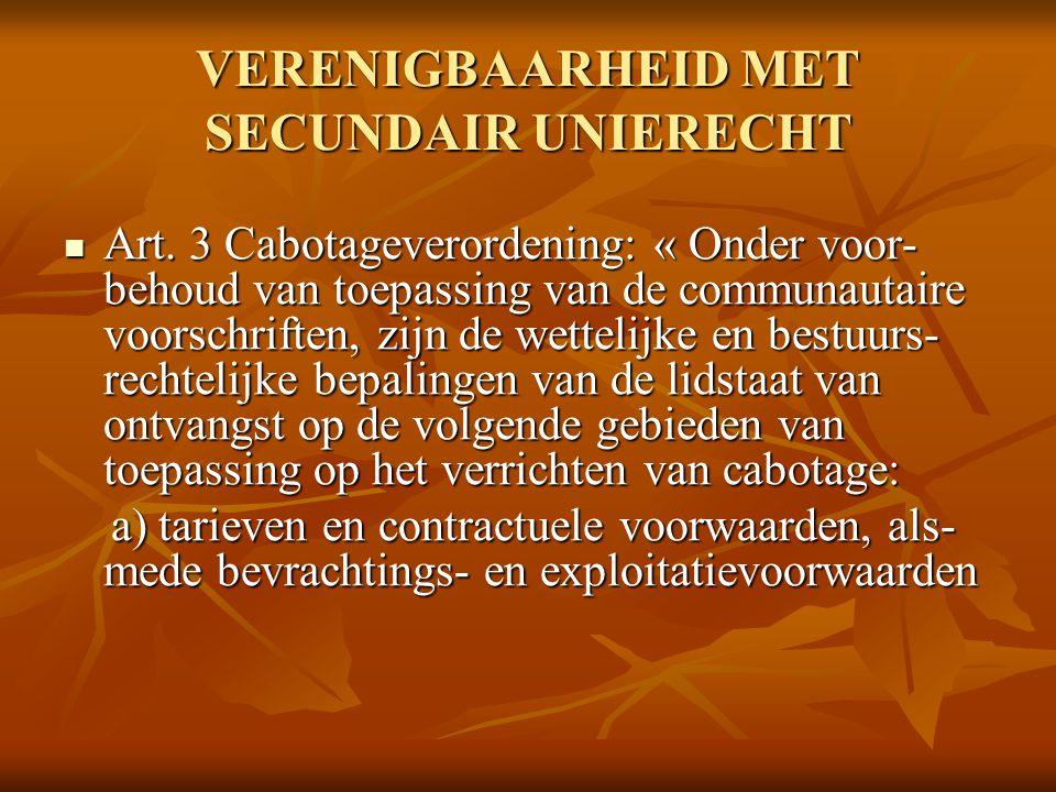 VERENIGBAARHEID MET SECUNDAIR UNIERECHT Art. 3 Cabotageverordening: « Onder voor- behoud van toepassing van de communautaire voorschriften, zijn de we