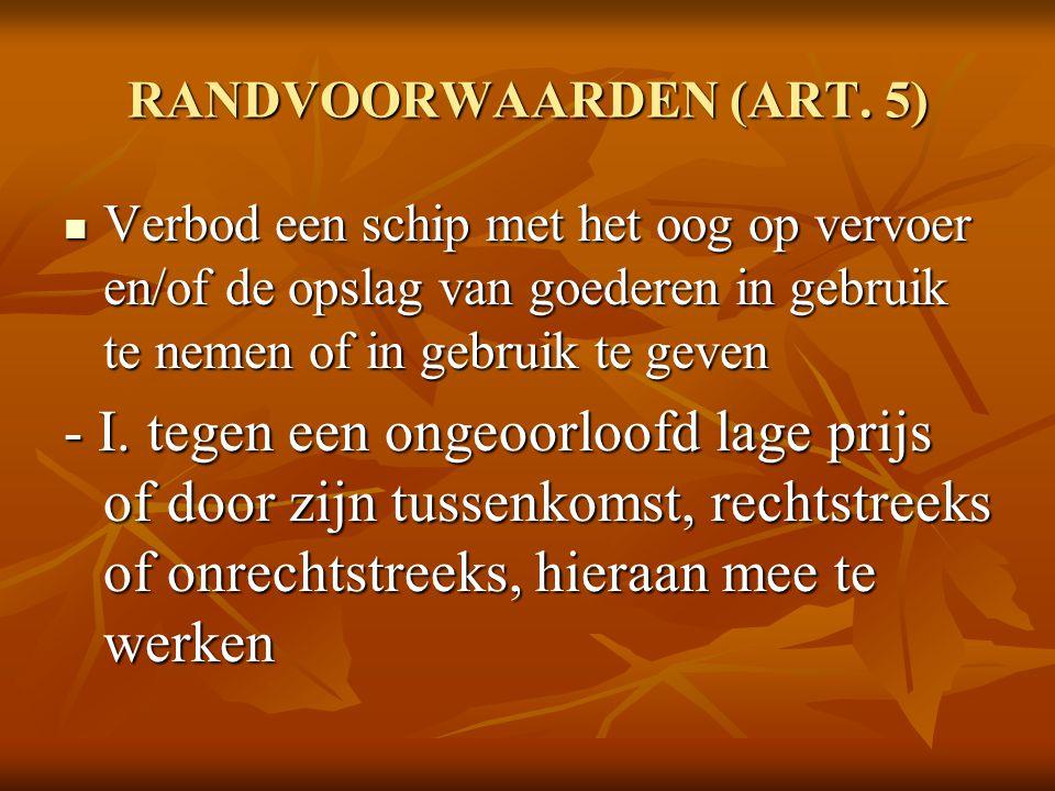 RANDVOORWAARDEN (ART. 5) Verbod een schip met het oog op vervoer en/of de opslag van goederen in gebruik te nemen of in gebruik te geven Verbod een sc