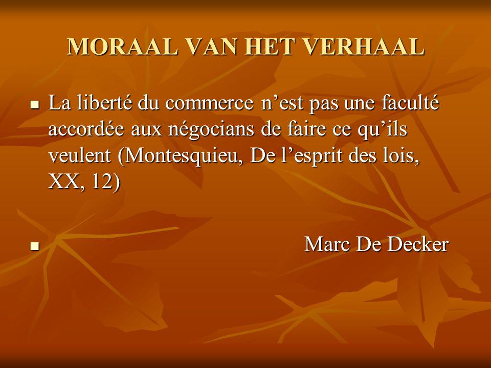 MORAAL VAN HET VERHAAL La liberté du commerce n'est pas une faculté accordée aux négocians de faire ce qu'ils veulent (Montesquieu, De l'esprit des lo