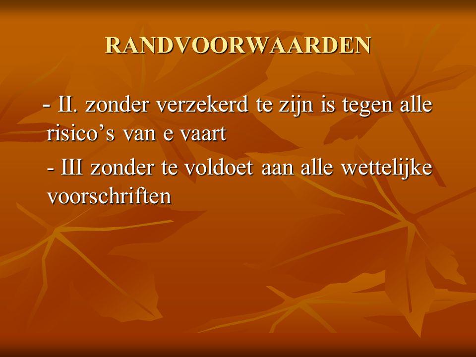 RANDVOORWAARDEN - II. zonder verzekerd te zijn is tegen alle risico's van e vaart - II. zonder verzekerd te zijn is tegen alle risico's van e vaart -