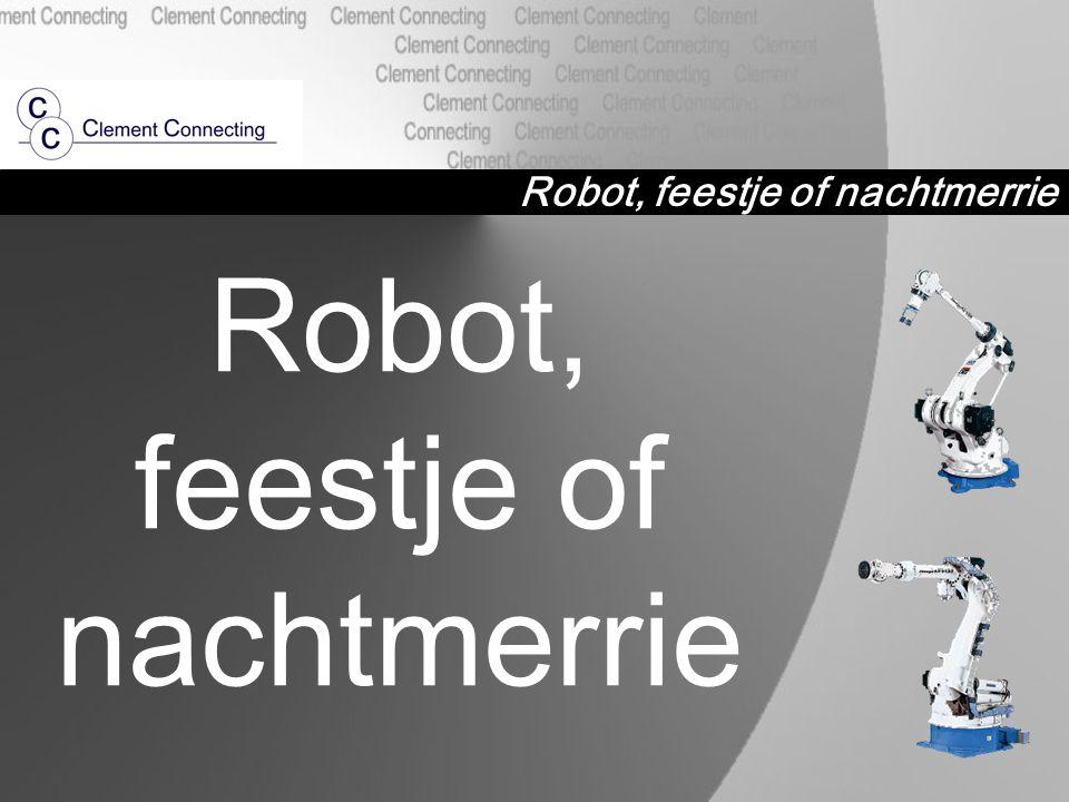 Robot, feestje of nachtmerrie Robot, feestje of nachtmerrie