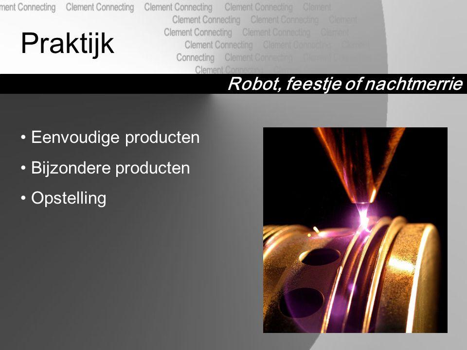 Robot, feestje of nachtmerrie Praktijk Eenvoudige producten Bijzondere producten Opstelling