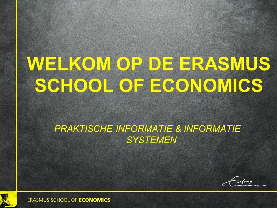 WELKOM OP DE ERASMUS SCHOOL OF ECONOMICS PRAKTISCHE INFORMATIE & INFORMATIE SYSTEMEN
