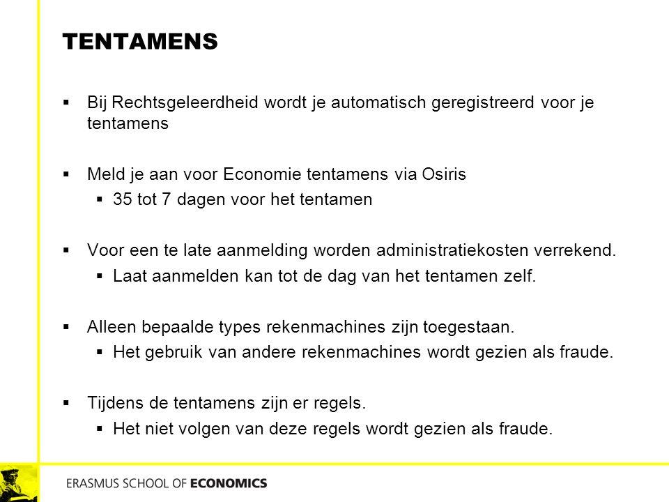 TENTAMENS  Bij Rechtsgeleerdheid wordt je automatisch geregistreerd voor je tentamens  Meld je aan voor Economie tentamens via Osiris  35 tot 7 dagen voor het tentamen  Voor een te late aanmelding worden administratiekosten verrekend.