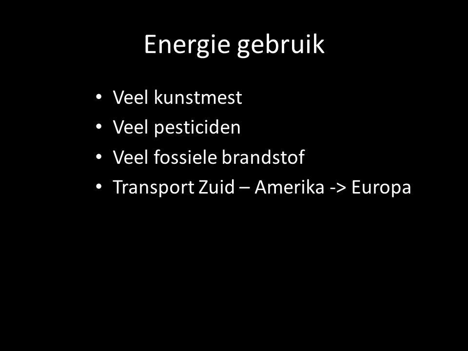 Energie gebruik Veel kunstmest Veel pesticiden Veel fossiele brandstof Transport Zuid – Amerika -> Europa