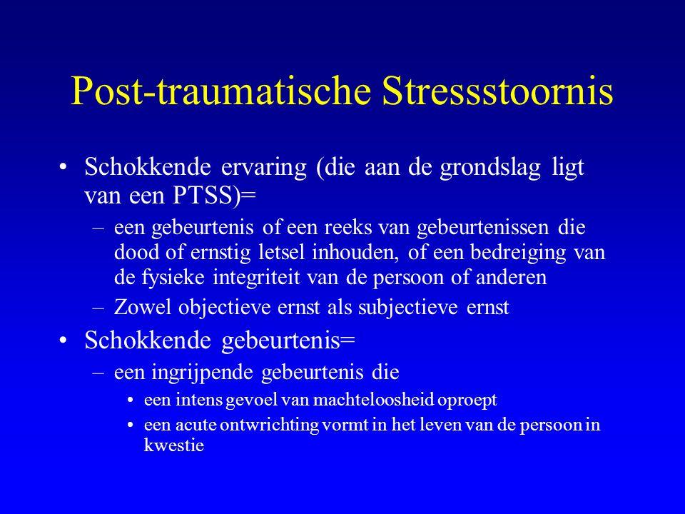 Post-traumatische Stressstoornis Schokkende ervaring (die aan de grondslag ligt van een PTSS)= –een gebeurtenis of een reeks van gebeurtenissen die do