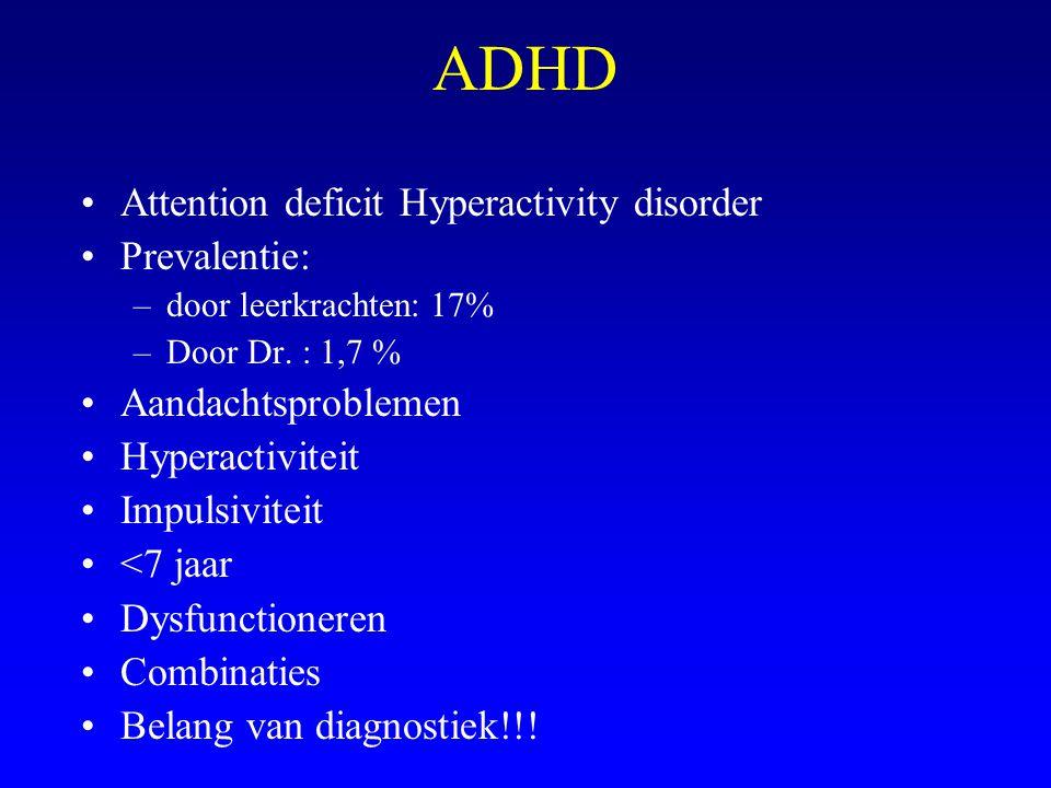 ADHD Attention deficit Hyperactivity disorder Prevalentie: –door leerkrachten: 17% –Door Dr. : 1,7 % Aandachtsproblemen Hyperactiviteit Impulsiviteit