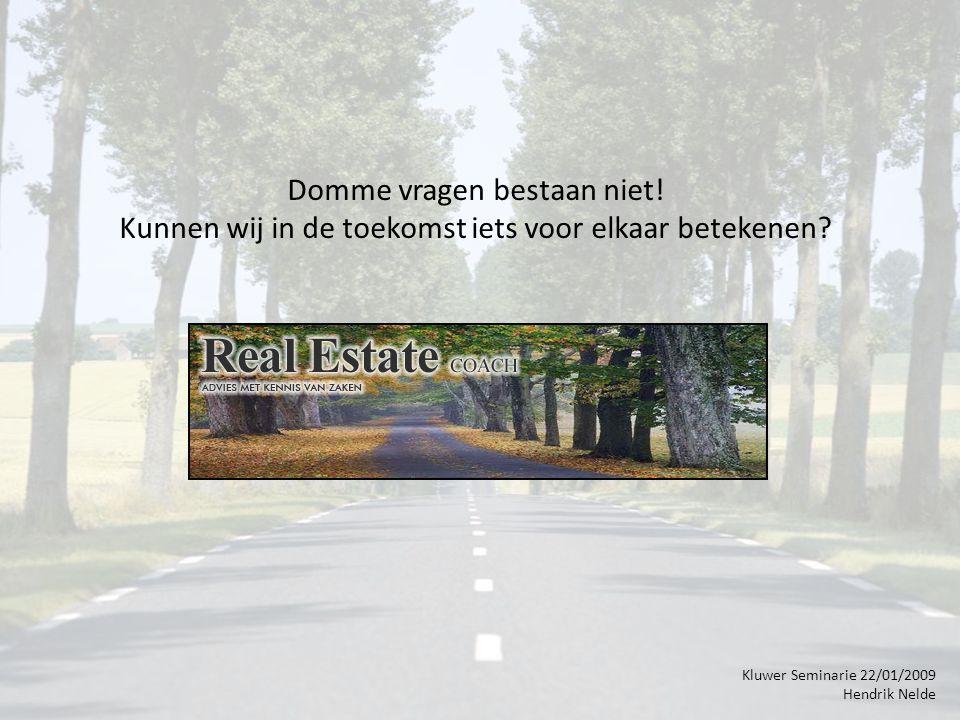 Kluwer Seminarie 22/01/2009 Hendrik Nelde Domme vragen bestaan niet.