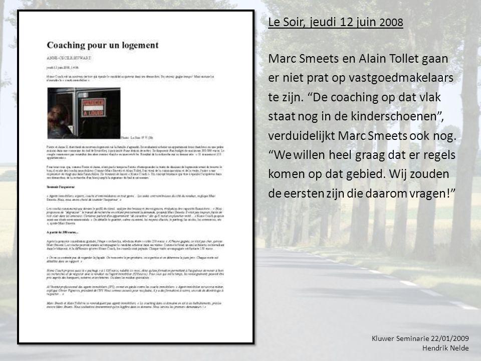 Kluwer Seminarie 22/01/2009 Hendrik Nelde Le Soir, jeudi 12 juin 2008 Marc Smeets en Alain Tollet gaan er niet prat op vastgoedmakelaars te zijn.