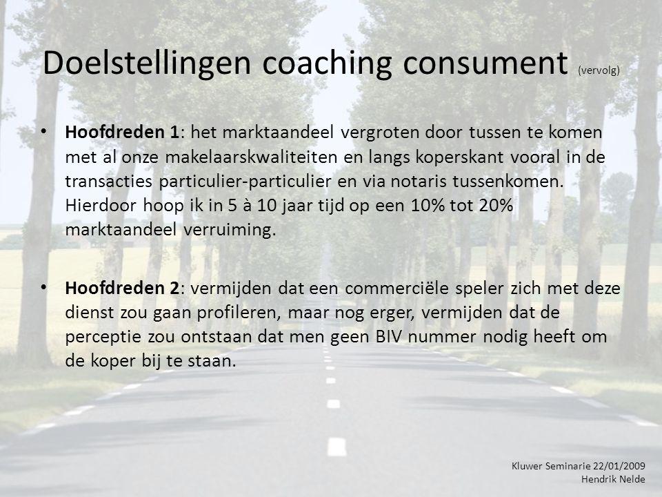Doelstellingen coaching consument (vervolg) Hoofdreden 1: het marktaandeel vergroten door tussen te komen met al onze makelaarskwaliteiten en langs koperskant vooral in de transacties particulier-particulier en via notaris tussenkomen.