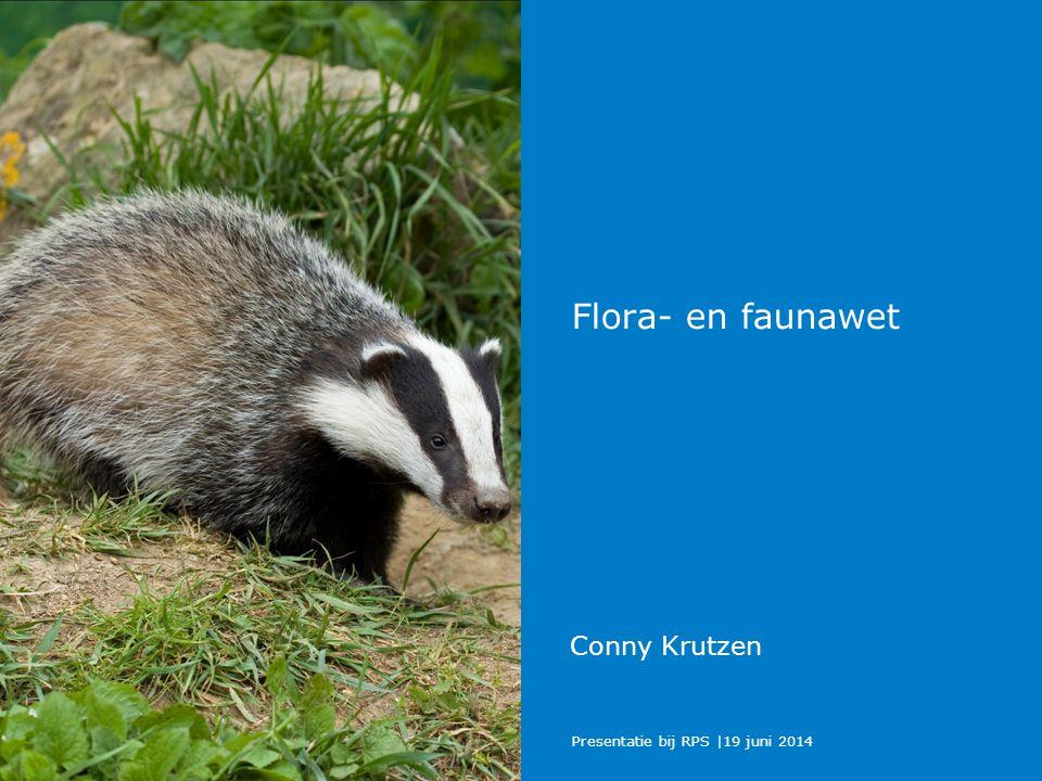 Presentatie bij RPS |19 juni 2014 Flora- en faunawet Conny Krutzen