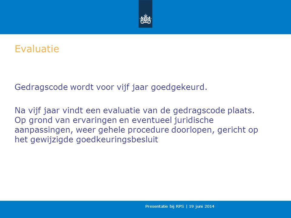 Presentatie bij RPS | 19 juni 2014 Evaluatie Gedragscode wordt voor vijf jaar goedgekeurd.