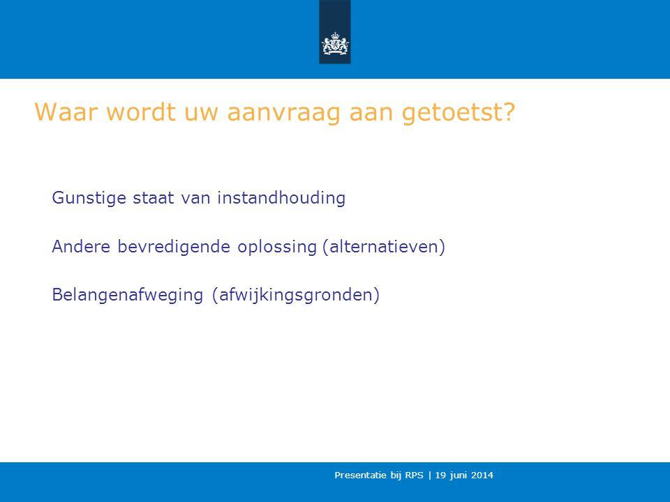 Presentatie bij RPS | 19 juni 2014 Waar wordt uw aanvraag aan getoetst.