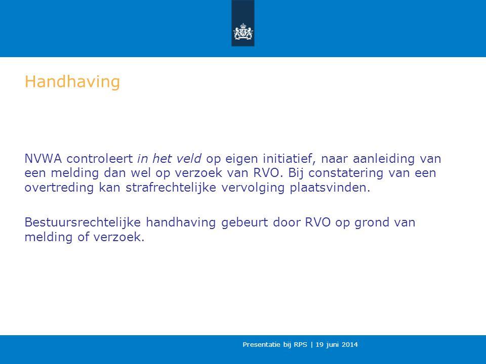 Presentatie bij RPS | 19 juni 2014 Handhaving NVWA controleert in het veld op eigen initiatief, naar aanleiding van een melding dan wel op verzoek van RVO.