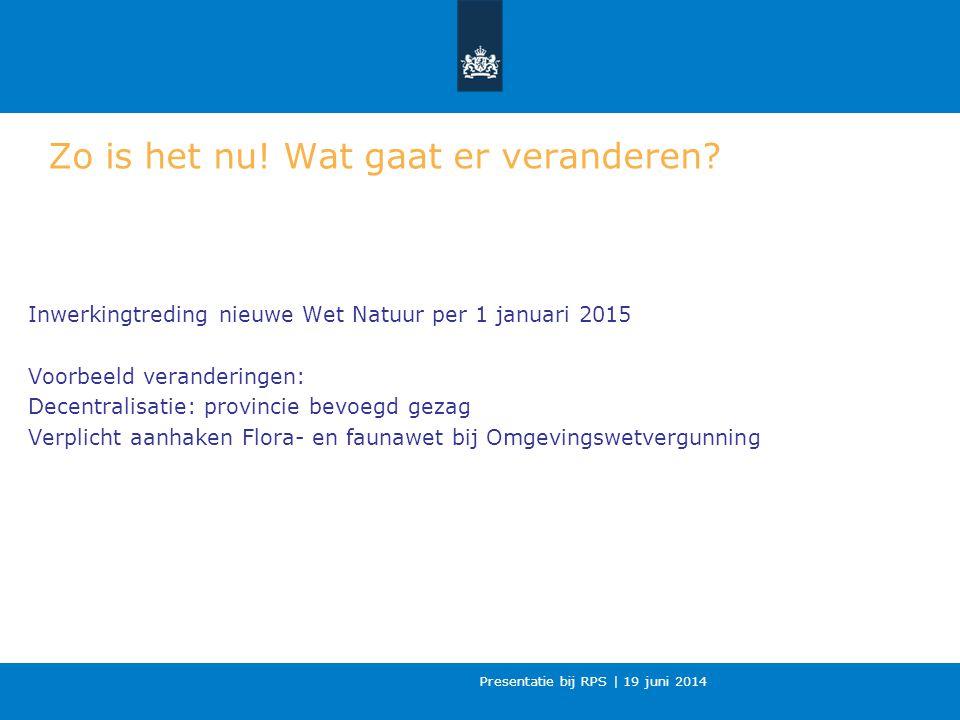 Presentatie bij RPS | 19 juni 2014 Zo is het nu.Wat gaat er veranderen.