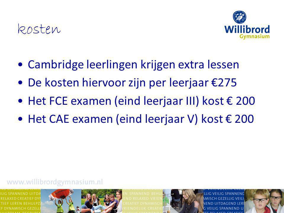 kosten Cambridge leerlingen krijgen extra lessen De kosten hiervoor zijn per leerjaar €275 Het FCE examen (eind leerjaar III) kost € 200 Het CAE examen (eind leerjaar V) kost € 200