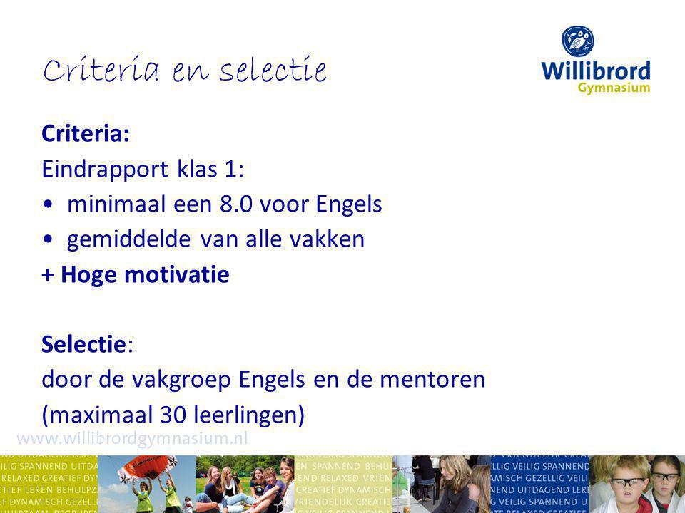Criteria en selectie Criteria: Eindrapport klas 1: minimaal een 8.0 voor Engels gemiddelde van alle vakken + Hoge motivatie Selectie: door de vakgroep Engels en de mentoren (maximaal 30 leerlingen)