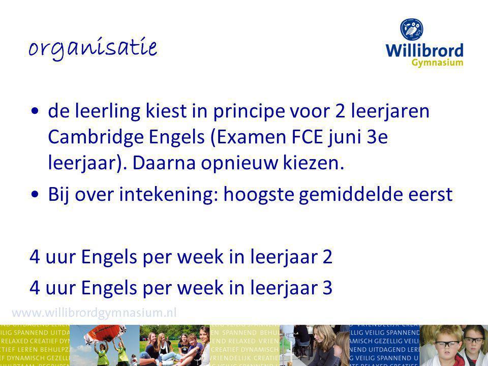 organisatie de leerling kiest in principe voor 2 leerjaren Cambridge Engels (Examen FCE juni 3e leerjaar).