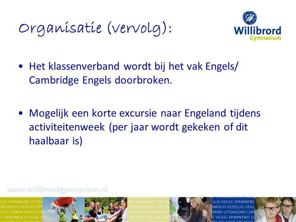 Organisatie (vervolg): Het klassenverband wordt bij het vak Engels/ Cambridge Engels doorbroken.
