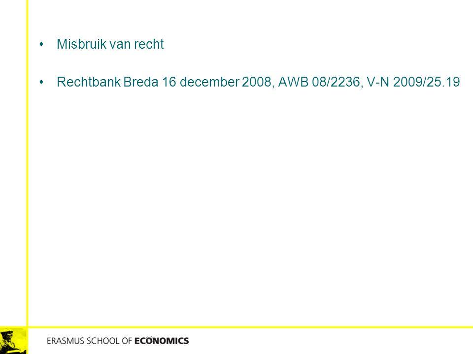 Misbruik van recht Rechtbank Breda 16 december 2008, AWB 08/2236, V-N 2009/25.19 10