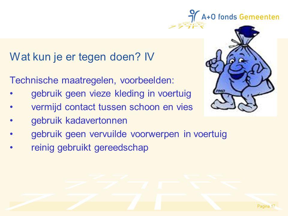 Pagina 17 Wat kun je er tegen doen? IV Technische maatregelen, voorbeelden: gebruik geen vieze kleding in voertuig vermijd contact tussen schoon en vi