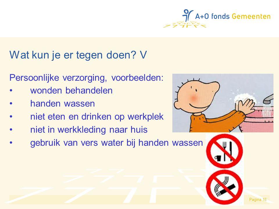 Pagina 18 Wat kun je er tegen doen? V Persoonlijke verzorging, voorbeelden: wonden behandelen handen wassen niet eten en drinken op werkplek niet in w