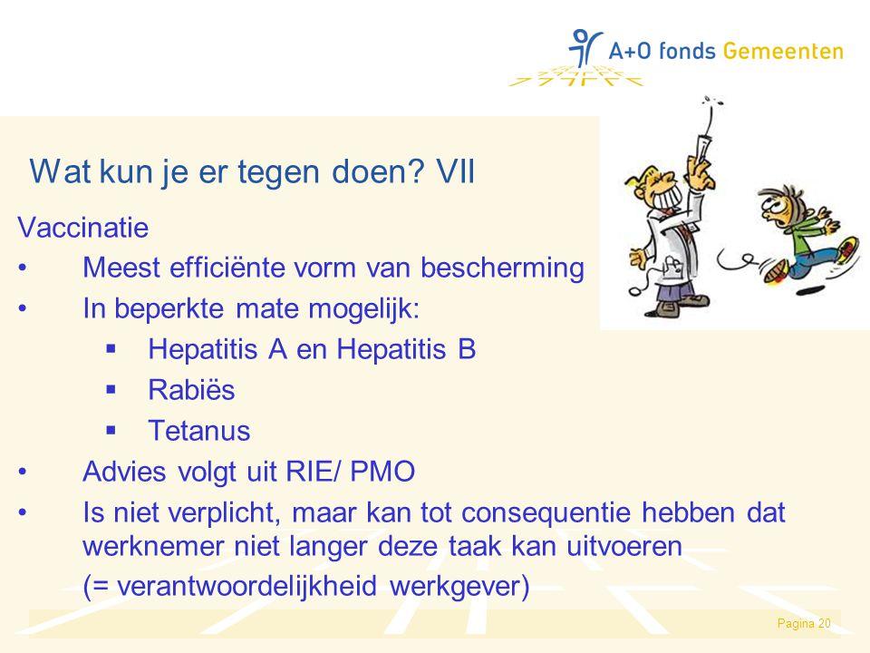 Pagina 20 Wat kun je er tegen doen? VII Vaccinatie Meest efficiënte vorm van bescherming In beperkte mate mogelijk:  Hepatitis A en Hepatitis B  Rab