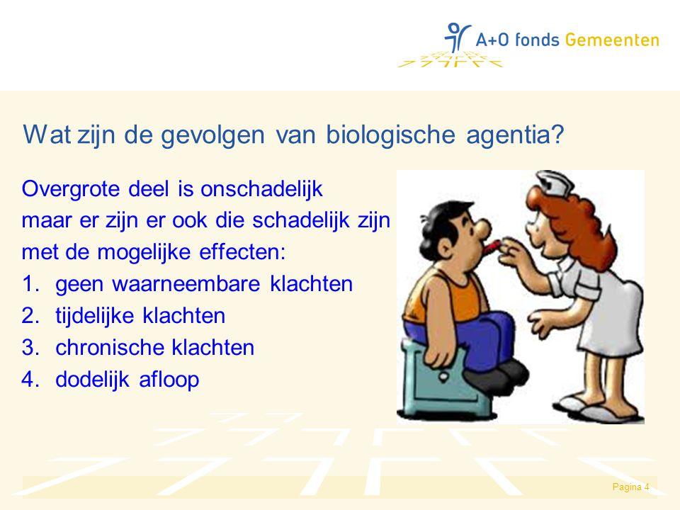 Pagina 4 Wat zijn de gevolgen van biologische agentia? Overgrote deel is onschadelijk maar er zijn er ook die schadelijk zijn met de mogelijke effecte