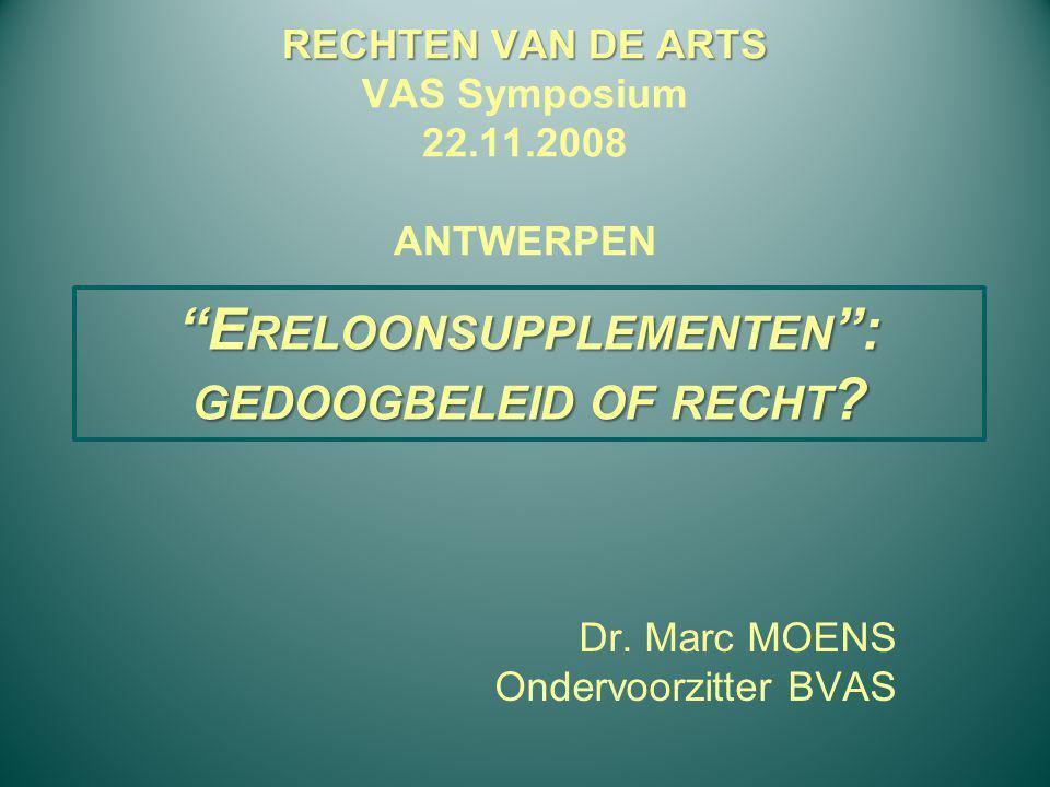 """RECHTEN VAN DE ARTS RECHTEN VAN DE ARTS VAS Symposium 22.11.2008 ANTWERPEN Dr. Marc MOENS Ondervoorzitter BVAS """"E RELOONSUPPLEMENTEN """": GEDOOGBELEID O"""