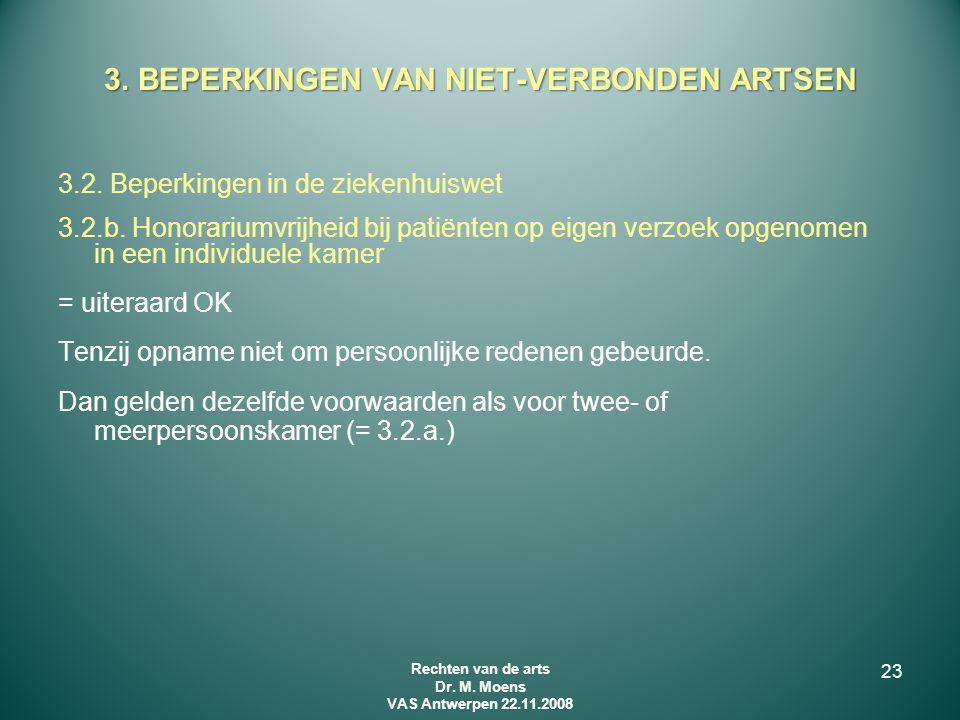 3.2. Beperkingen in de ziekenhuiswet 3.2.b. Honorariumvrijheid bij patiënten op eigen verzoek opgenomen in een individuele kamer = uiteraard OK Tenzij