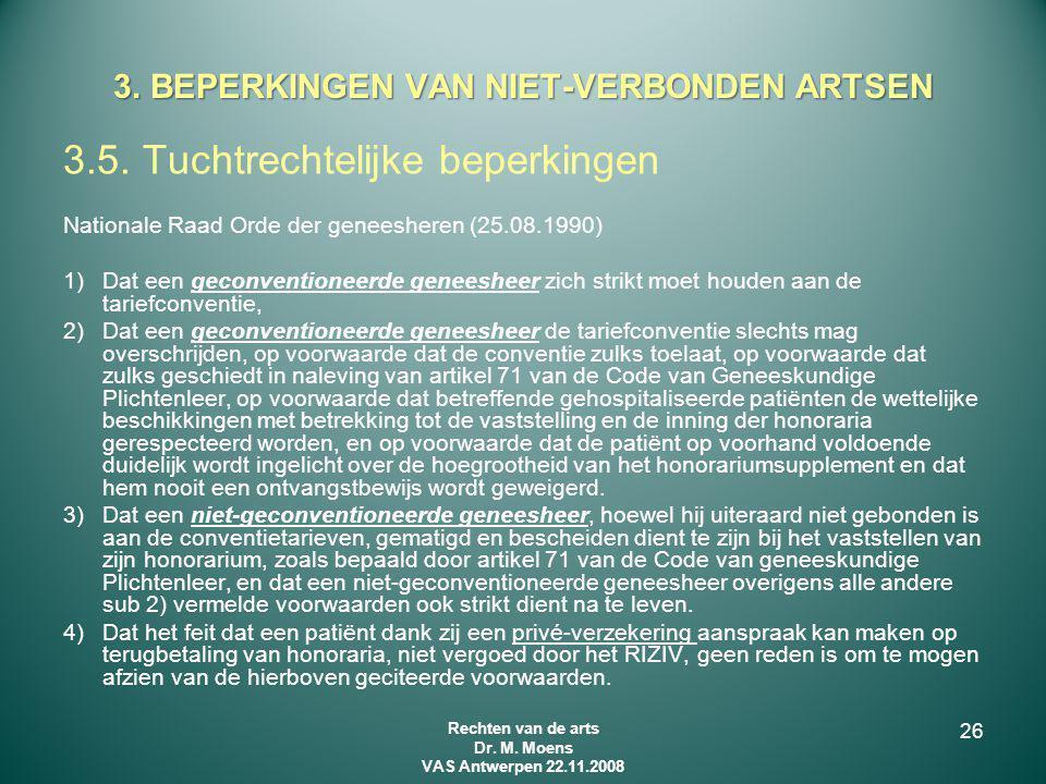 3.5. Tuchtrechtelijke beperkingen Nationale Raad Orde der geneesheren (25.08.1990) 1)Dat een geconventioneerde geneesheer zich strikt moet houden aan