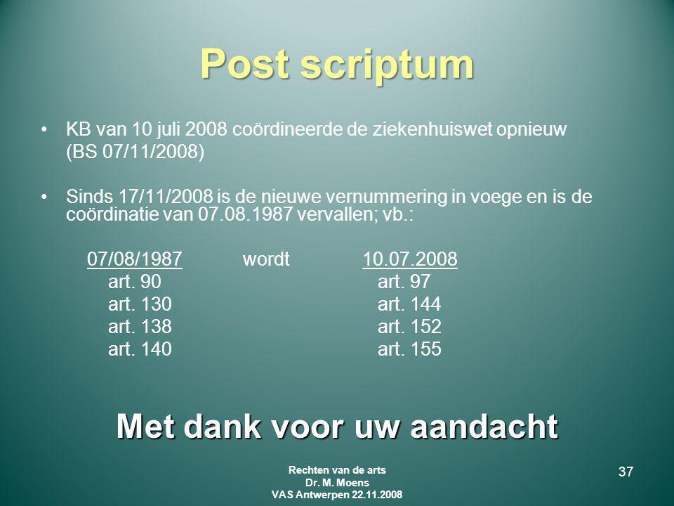 Post scriptum KB van 10 juli 2008 coördineerde de ziekenhuiswet opnieuw (BS 07/11/2008) Sinds 17/11/2008 is de nieuwe vernummering in voege en is de c