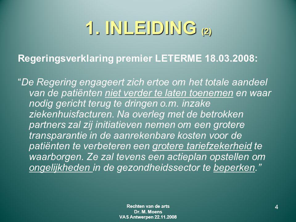 """1. INLEIDING (2) Regeringsverklaring premier LETERME 18.03.2008: """"De Regering engageert zich ertoe om het totale aandeel van de patiënten niet verder"""