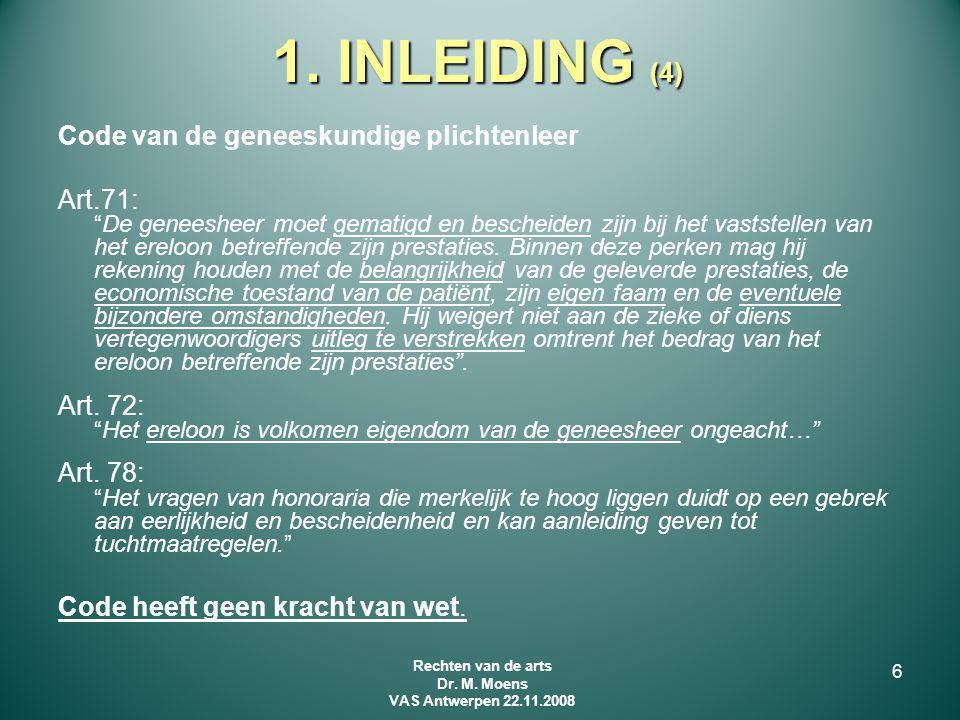 """1. INLEIDING (4) Code van de geneeskundige plichtenleer Art.71: """"De geneesheer moet gematigd en bescheiden zijn bij het vaststellen van het ereloon be"""