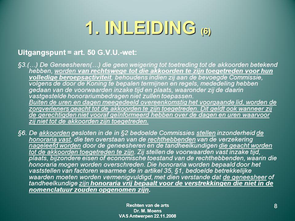1. INLEIDING (6) Uitgangspunt = art. 50 G.V.U.-wet: §3.(…) De Geneesheren(…) die geen weigering tot toetreding tot de akkoorden betekend hebben, worde