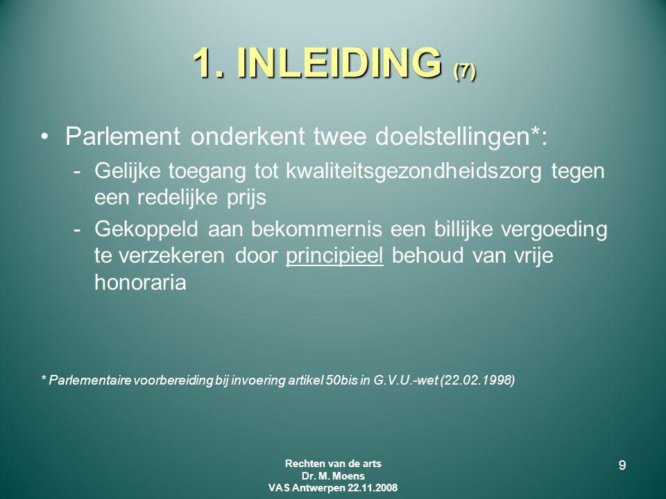 1. INLEIDING (7) Parlement onderkent twee doelstellingen*: -Gelijke toegang tot kwaliteitsgezondheidszorg tegen een redelijke prijs -Gekoppeld aan bek