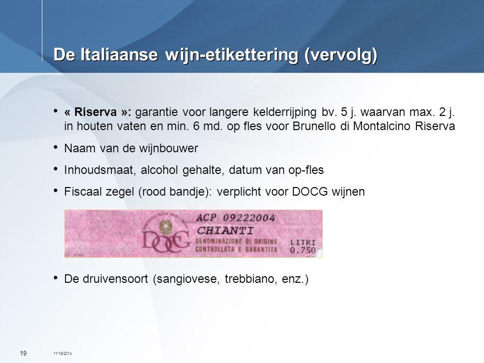 11/19/2014 19 De Italiaanse wijn-etikettering (vervolg) « Riserva »: garantie voor langere kelderrijping bv. 5 j. waarvan max. 2 j. in houten vaten en